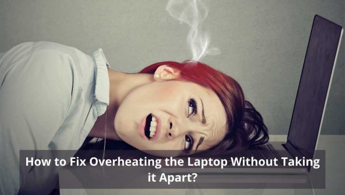 How to Fix Overheating the Laptop Without Taking it Apart?