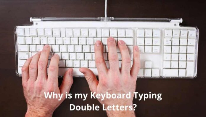Why is my Keyboard Typing Double Letters