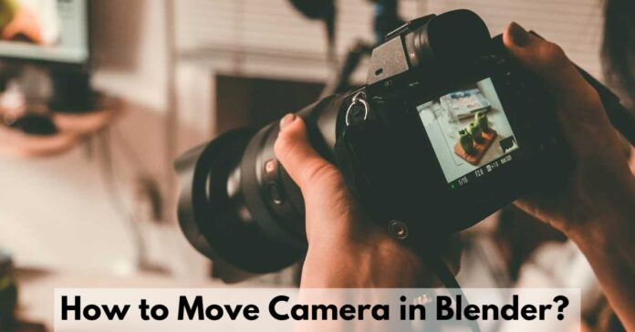 How to Move Camera in Blender?