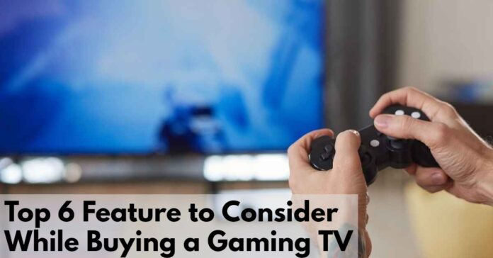 Top 6 Feature to Consider While Buying a Gaming TV