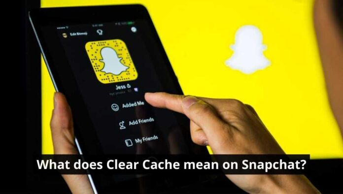 What does Clear Cache mean on Snapchat